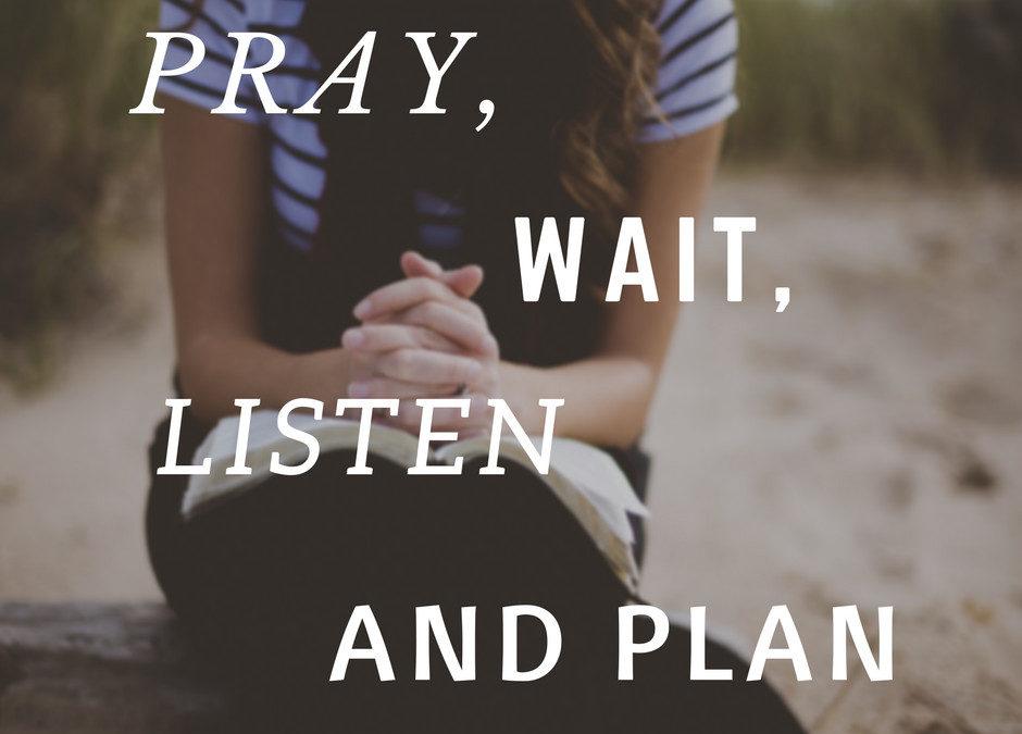 Pray, Wait, Listen and Plan