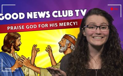 Praise God For His Mercy! | Good News Club TV S1E6