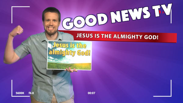 Jesus is the almighty God! – Good News TV Ep. 1