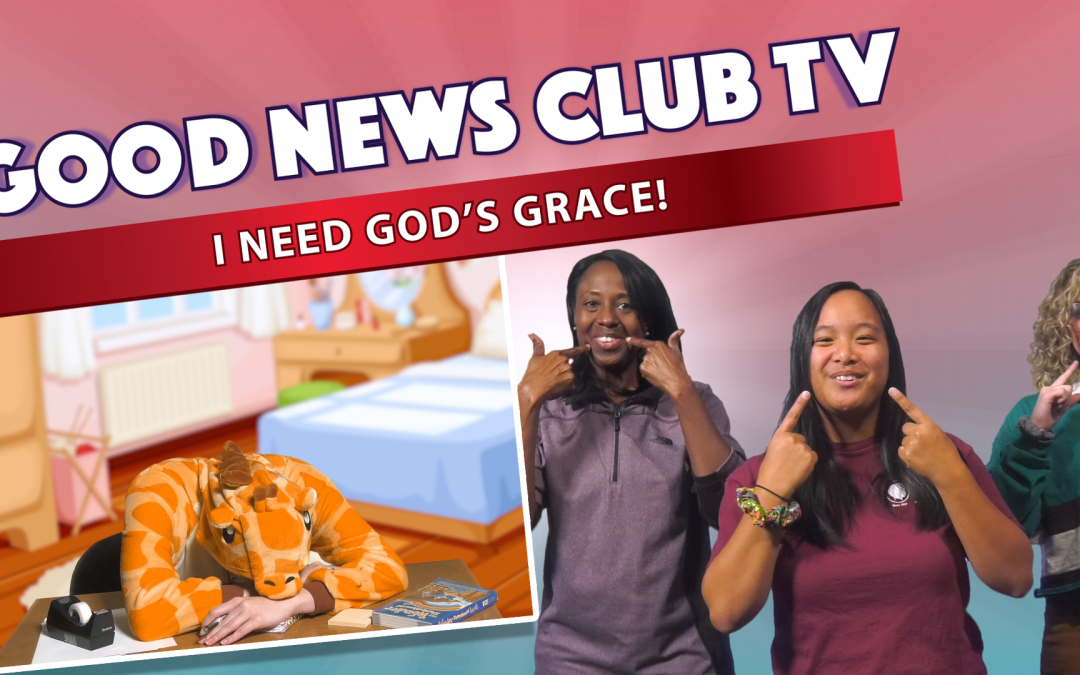 I Need God's Grace | Good News Club TV S4E5