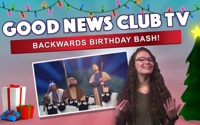 Backwards Birthday Bash | Good News Club TV S4E6