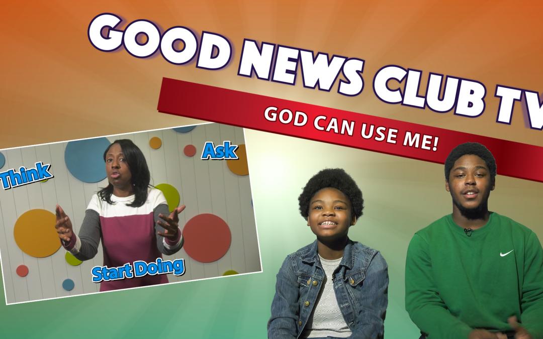 God Can Use Me! | Good News Club TV S5E4