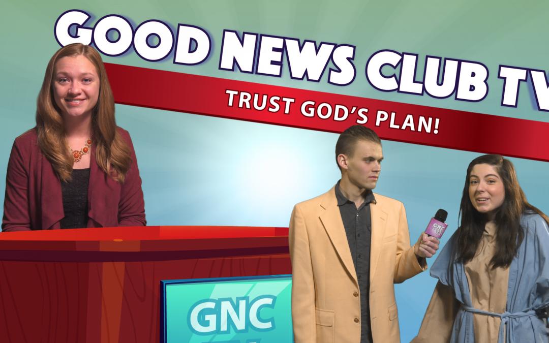 Trust God's Plan! | Good News Club TV S6E5